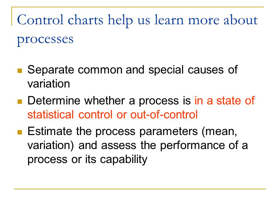 Control charts to monitor processes To monitor output, we use a control chart  we check things like the mean, range, standard deviation To monitor a process, we typically use two control charts  mean (or some other central tendency measure)  variation (typically using range or standard deviation)