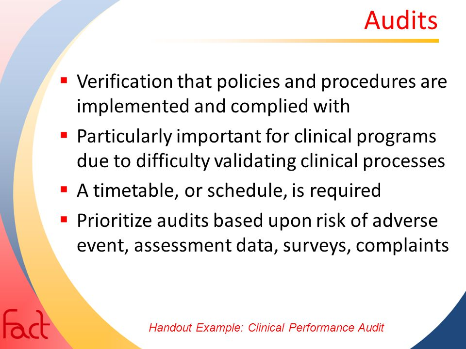 Audits  Verification that policies and procedures are implemented and complied with  Particularly important for clinical programs due to difficulty