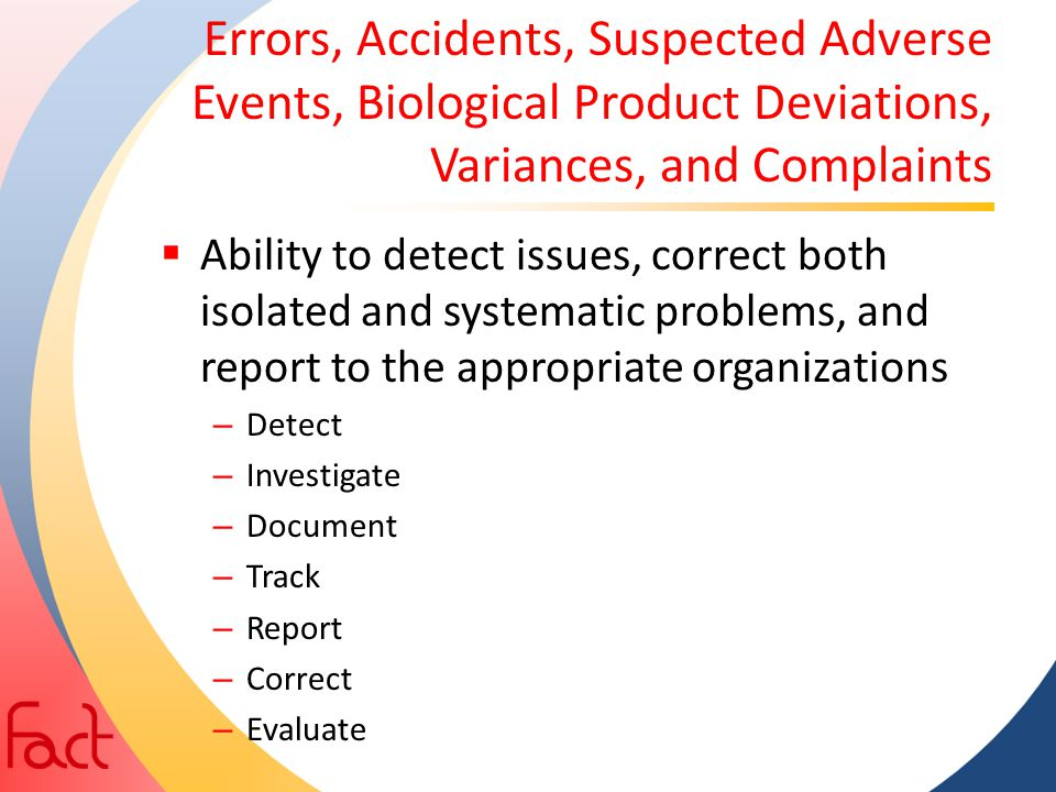 Errors, Accidents, Suspected Adverse Events, Biological Product Deviations, Variances, and Complaints  Ability to detect issues, correct both isolate