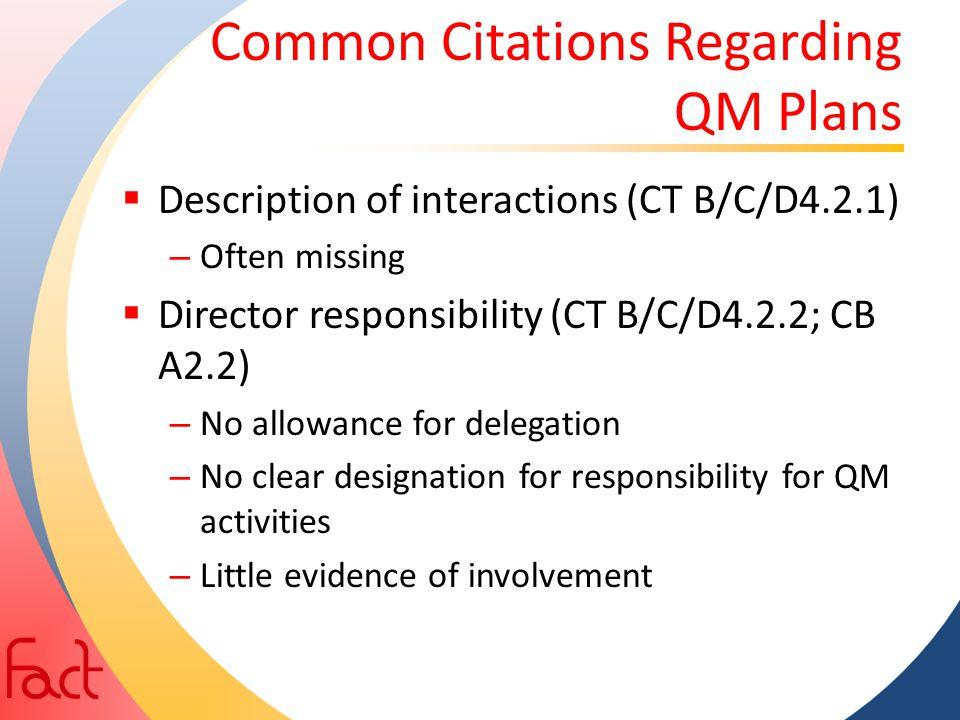 Common Citations Regarding QM Plans  Description of interactions (CT B/C/D4.2.1) – Often missing  Director responsibility (CT B/C/D4.2.2; CB A2.2) –