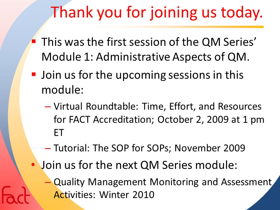 Thank you for joining us today.  This was the first session of the QM Series' Module 1: Administrative Aspects of QM.  Join us for the upcoming sess