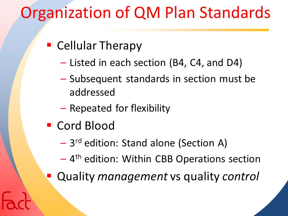 Organization of QM Plan Standards  Cellular Therapy –Listed in each section (B4, C4, and D4) –Subsequent standards in section must be addressed –Repe