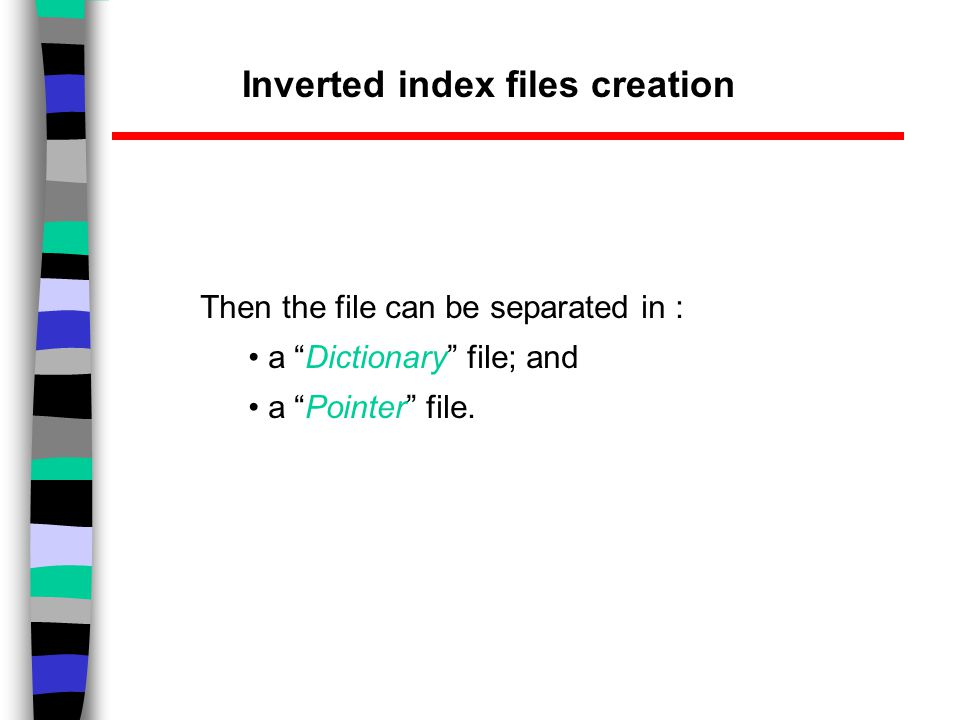 Then the file can be separated in : a Dictionary file; and a Pointer file.