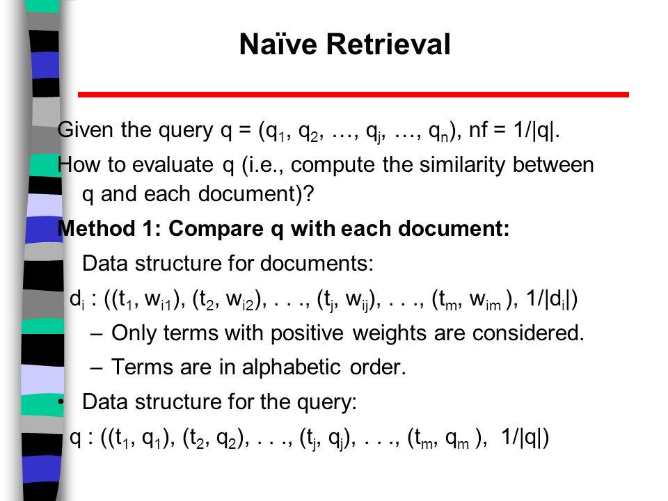 Naïve Retrieval Given the query q = (q 1, q 2, …, q j, …, q n ), nf = 1/|q|.