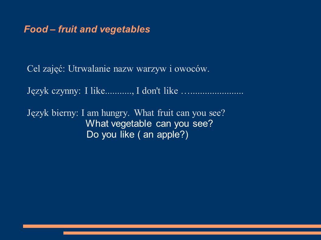 Food – fruit and vegetables Cel zajęć: Utrwalanie nazw warzyw i owoców.