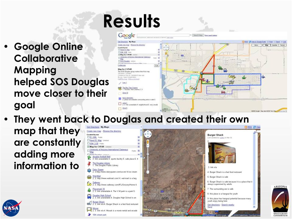 Results Google Online Collaborative Mapping helped SOS Douglas move closer to their goal They went back to Douglas and created their own map that they are constantly adding more information to