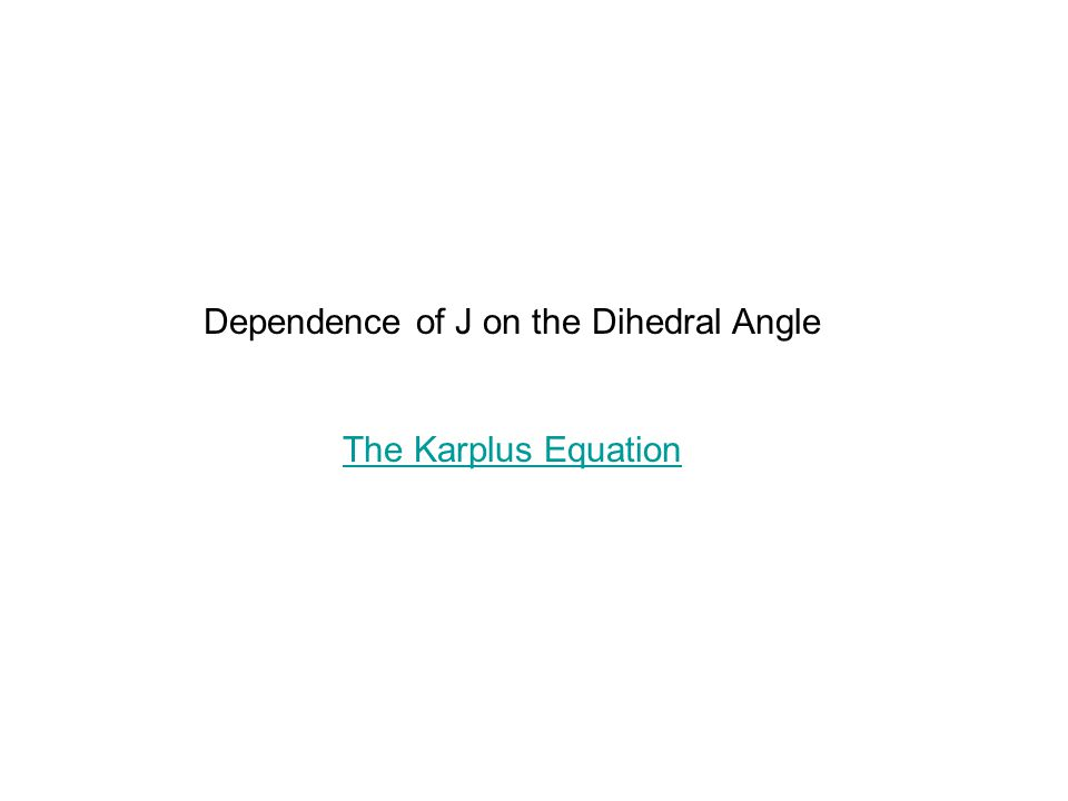 Dependence of J on the Dihedral Angle The Karplus Equation