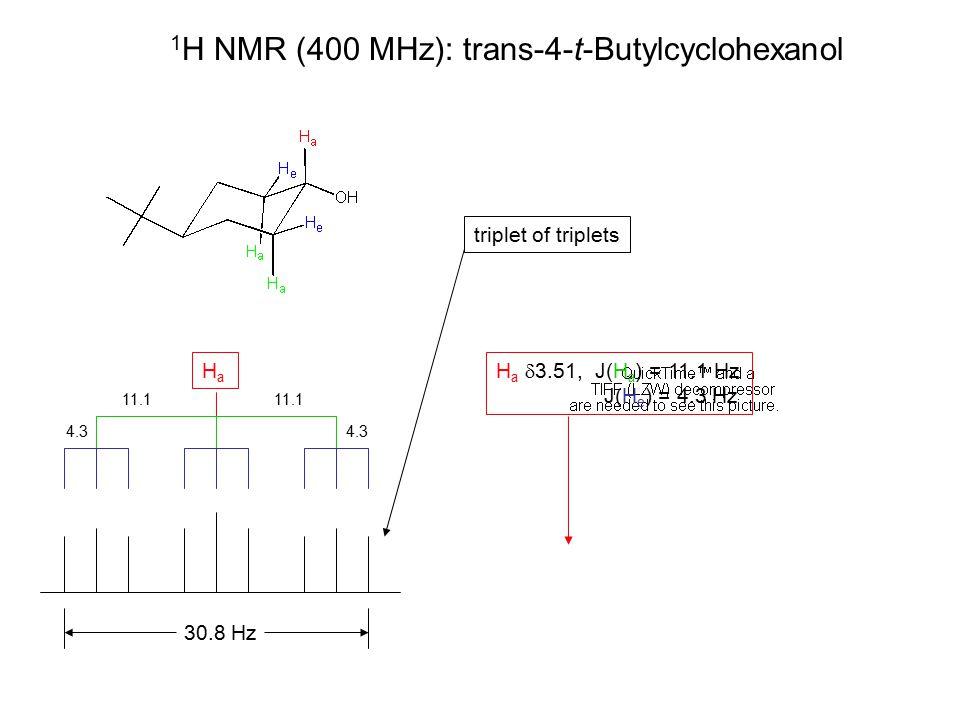1 H NMR (400 MHz): trans-4-t-Butylcyclohexanol H a  3.51, J(H a ) = 11.1 Hz J(H e ) = 4.3 Hz HaHa 30.8 Hz 11.1 4.3 triplet of triplets