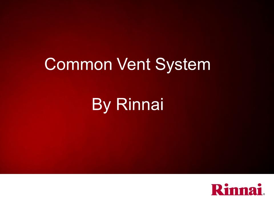 The End Rinnai Common Vent Training Version 02282014GW