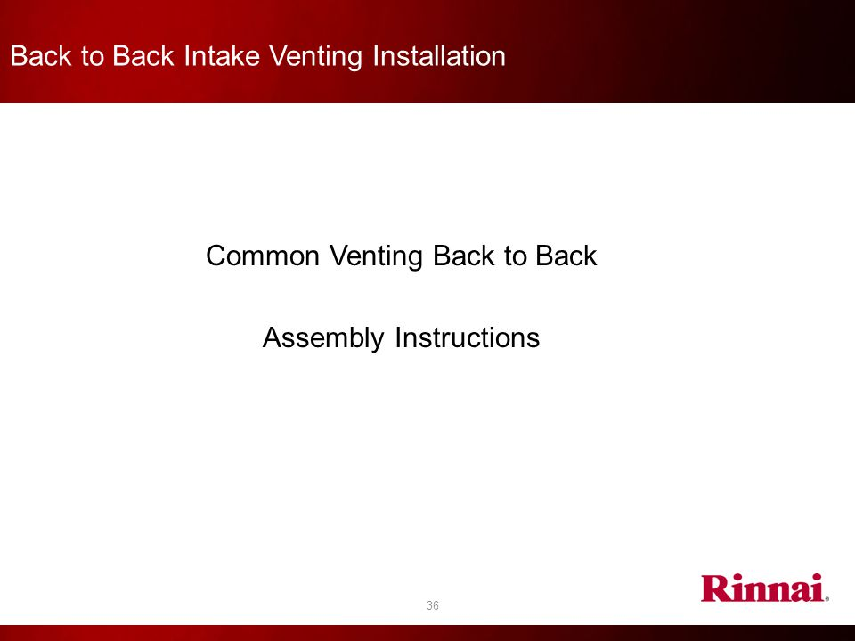 36 Back to Back Intake Venting Installation Common Venting Back to Back Assembly Instructions