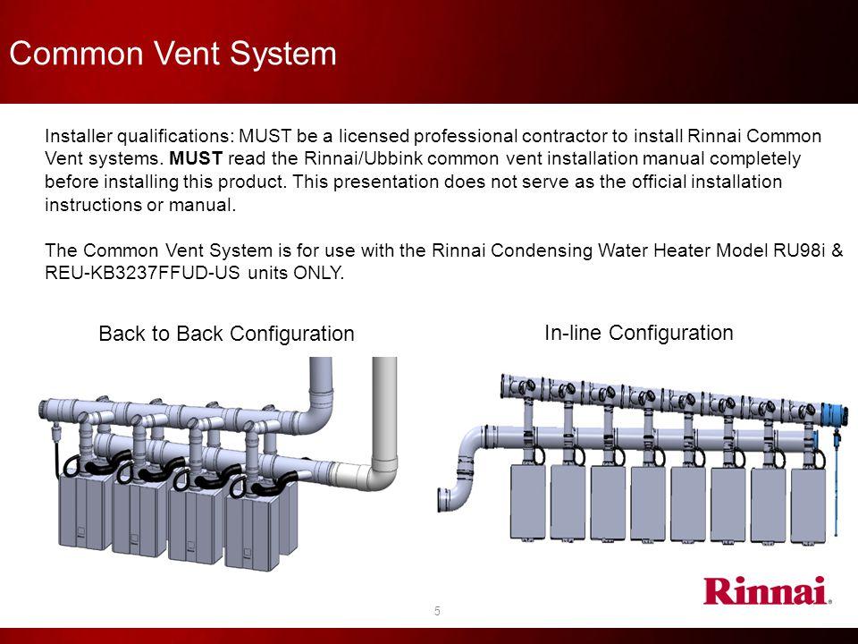 Common Vent System 6 Common Vent System Advantages: Allows for longer vent runs.