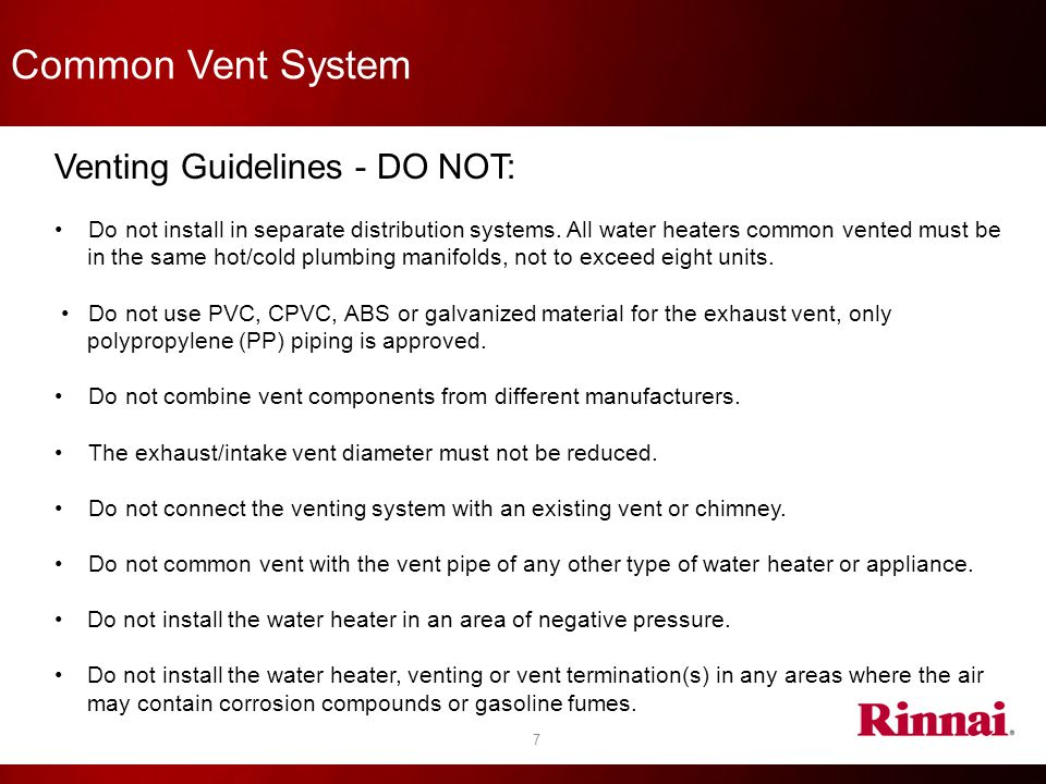 Common Vent System 7 Venting Guidelines - DO NOT: Do not install in separate distribution systems. All water heaters common vented must be in the same