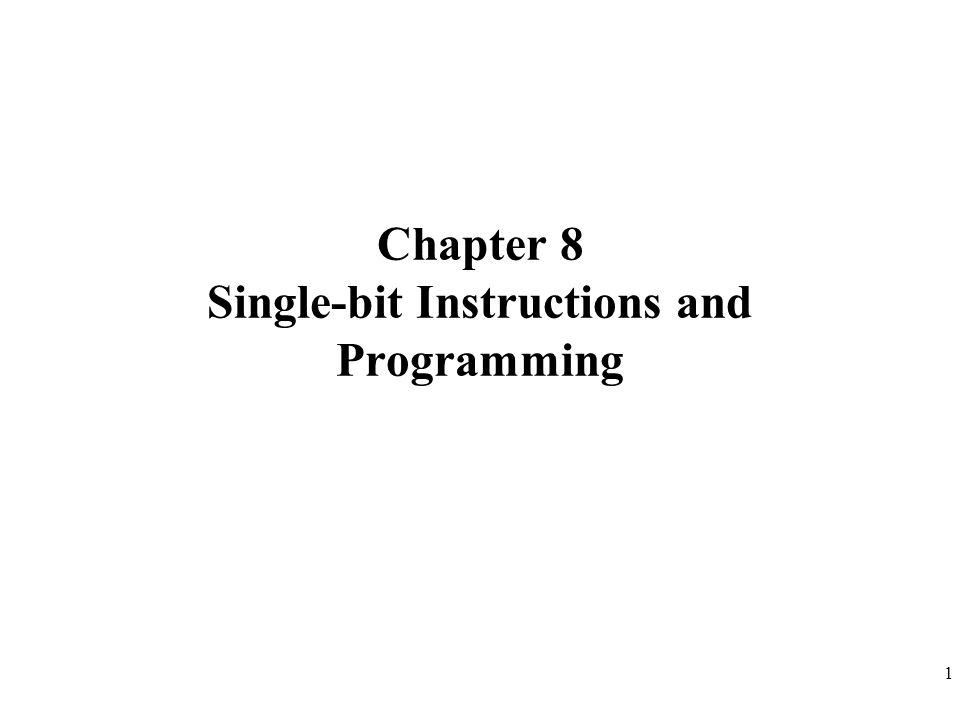 1 Chapter 8 Single-bit Instructions and Programming