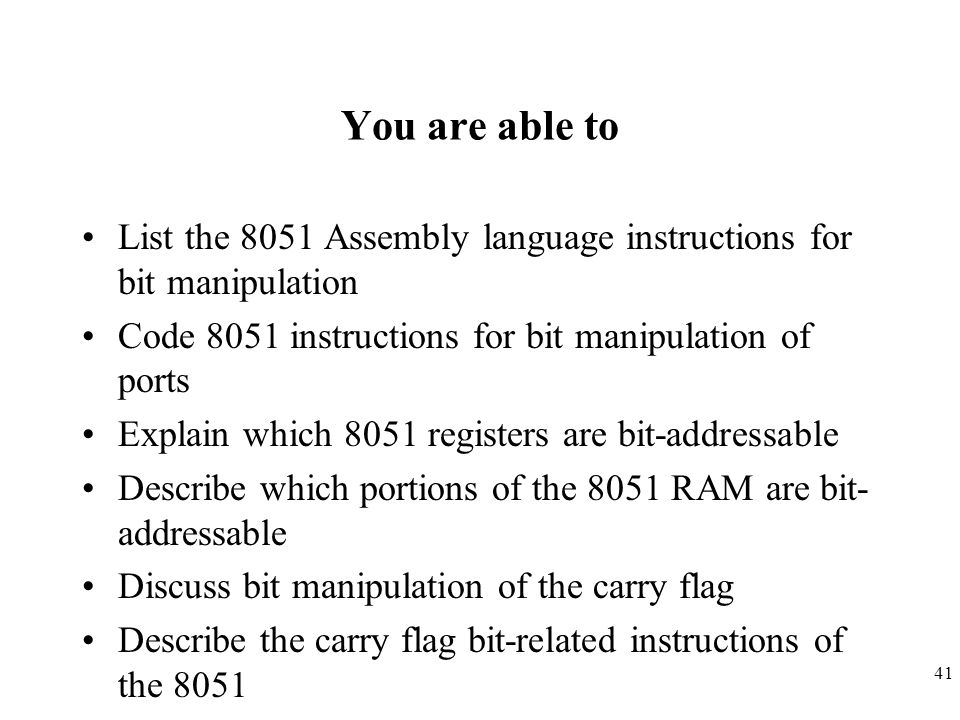 41 You are able to List the 8051 Assembly language instructions for bit manipulation Code 8051 instructions for bit manipulation of ports Explain whic