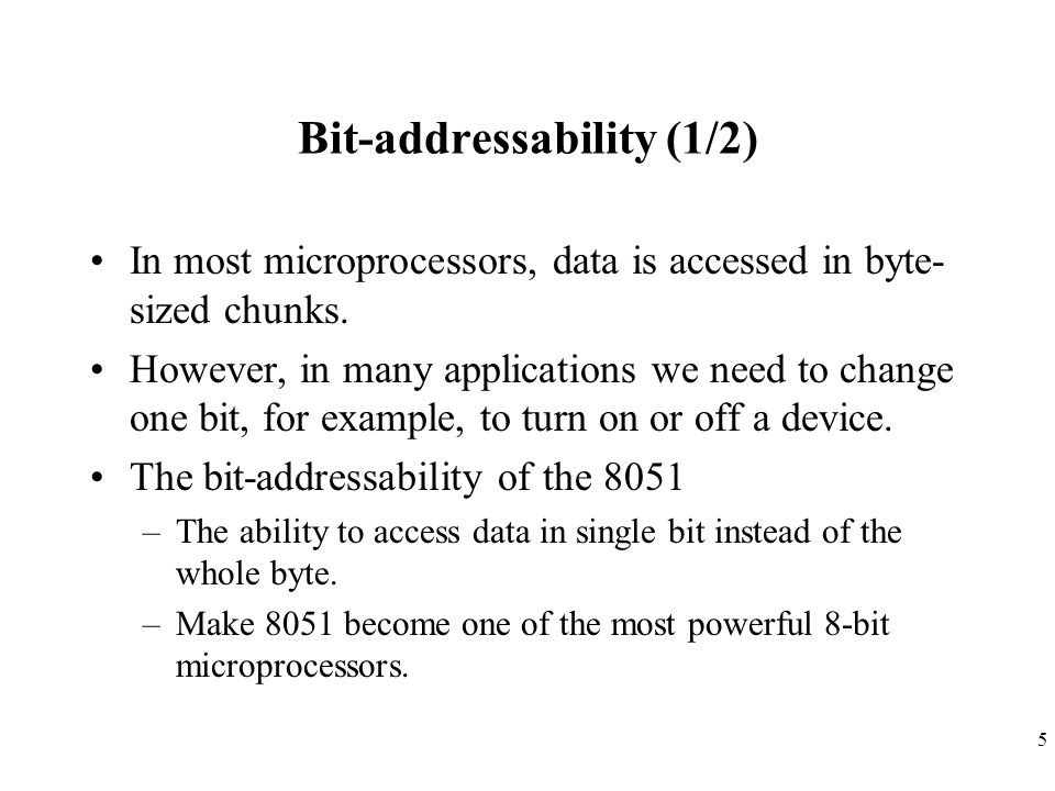 6 Bit-addressability (2/2) Which portions of the microprocessor, I/O ports, registers, RAM, or ROM are bit-addressable.
