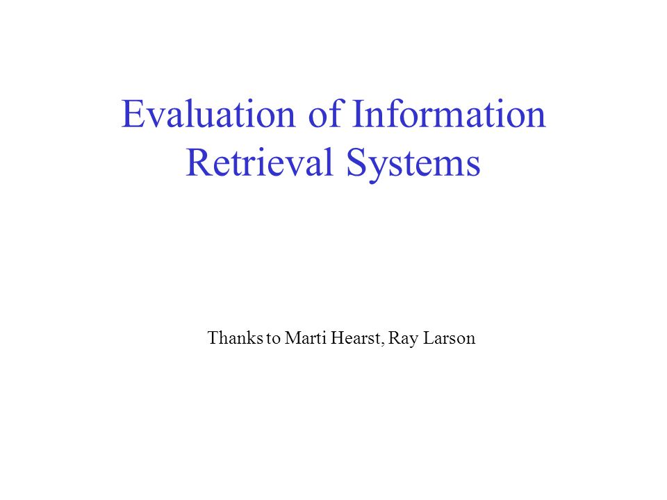 User - oriented measures Coverage ratio: known_relevant_retrieved / known_ relevant Novelty ratio: –new_relevant / Relevant Relative recall –relevant_retrieved /wants_to_examine Recall Effort: –wants_to_examine / had_to_examine