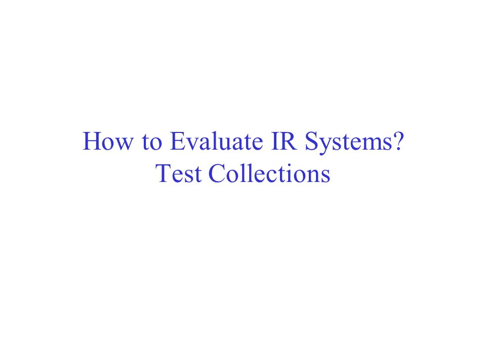 How to Evaluate IR Systems? Test Collections