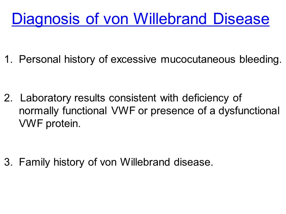 Diagnosis of von Willebrand Disease 1. Personal history of excessive mucocutaneous bleeding. 2.Laboratory results consistent with deficiency of normal