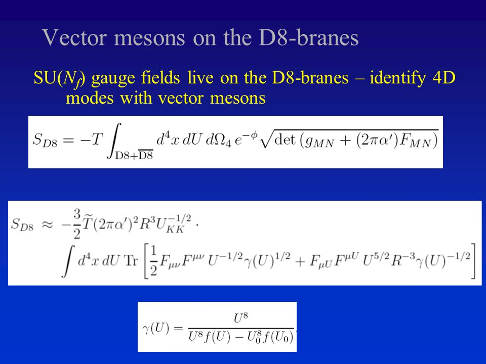 Vector mesons on the D8-branes SU(N f ) gauge fields live on the D8-branes – identify 4D modes with vector mesons