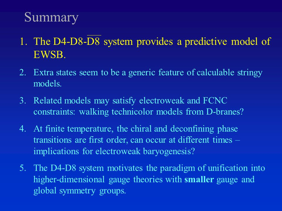 Summary 1.The D4-D8-D8 system provides a predictive model of EWSB.