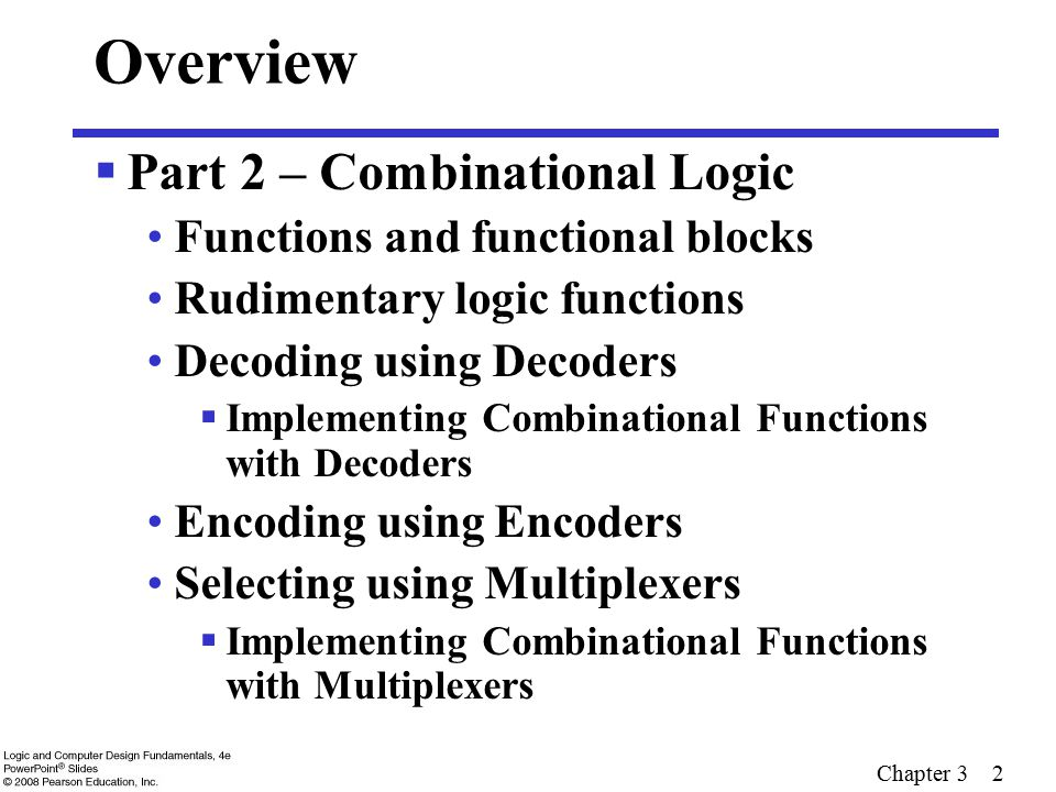 Chapter 3 2 Overview  Part 2 – Combinational Logic Functions and functional blocks Rudimentary logic functions Decoding using Decoders  Implementing