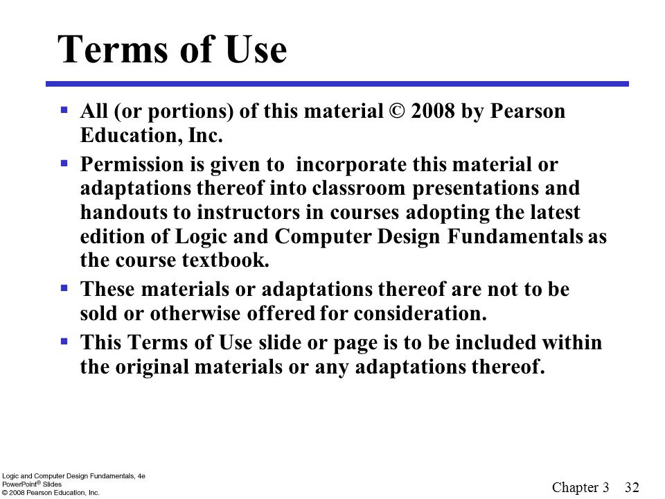 Chapter 3 32 Terms of Use  All (or portions) of this material © 2008 by Pearson Education, Inc.  Permission is given to incorporate this material or