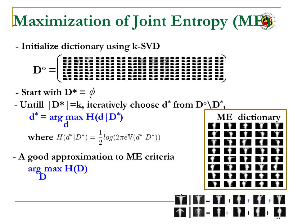 12 Maximization of Mutual Information for Unsupervised Learning (MMI-1) - Initialize dictionary using k-SVD D o = - Start with D* = - Untill |D*|=k, iteratively choose d * from D o \D *, MMI dictionary - Closed form: - A near-optimal approximation to MMI arg max I(D; D o \D) within (1-1/e) of the optimum D d * = arg max H(d|D * ) - H(d|D o \(D * d)) d Diversity Coverage