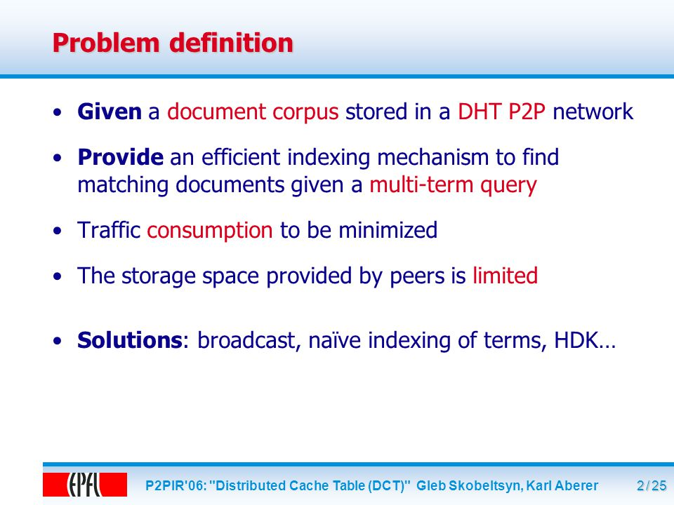 P2PIR 06: Distributed Cache Table (DCT) Gleb Skobeltsyn, Karl Aberer 3 / 25 How the naïve approach works (1).
