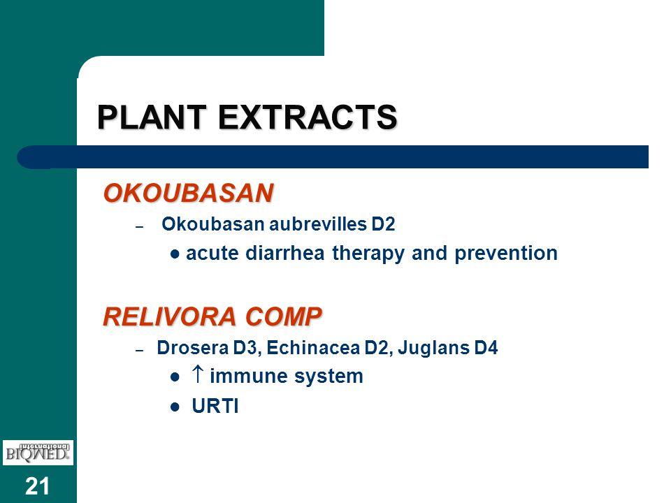21 PLANT EXTRACTS OKOUBASAN – Okoubasan aubrevilles D2 acute diarrhea therapy and prevention RELIVORA COMP – Drosera D3, Echinacea D2, Juglans D4  immune system URTI