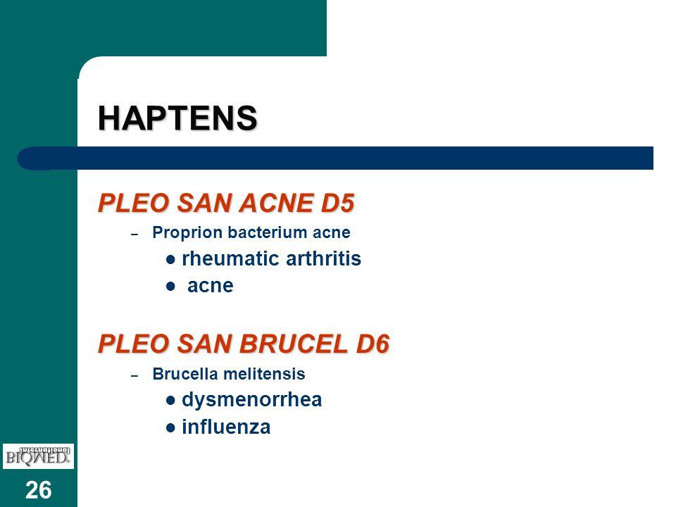 26 HAPTENS PLEO SAN ACNE D5 – Proprion bacterium acne rheumatic arthritis acne PLEO SAN BRUCEL D6 – Brucella melitensis dysmenorrhea influenza