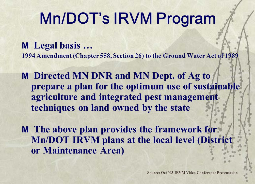 Mn/DOT's IRVM Program M Legal basis … 1994 Amendment (Chapter 558, Section 26) to the Ground Water Act of 1989 M Directed MN DNR and MN Dept.