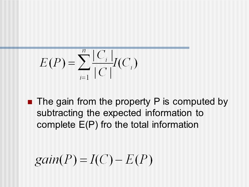 The gain from the property P is computed by subtracting the expected information to complete E(P) fro the total information
