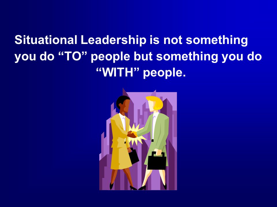  Directive and Supportive Behavior  Leadership Variables  Situational Leadership II Model SUMMARY