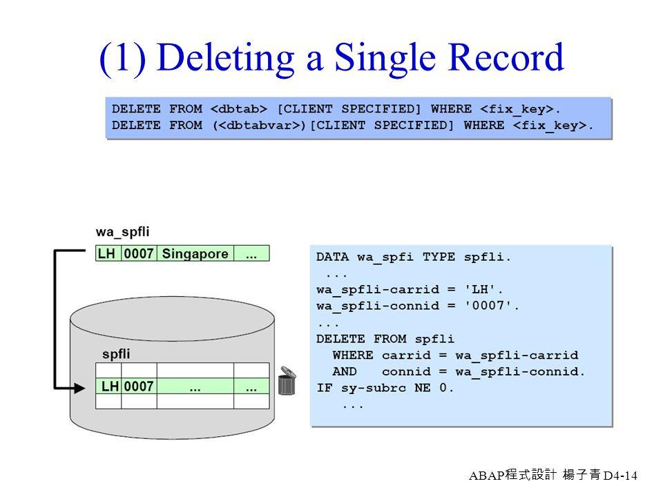 ABAP 程式設計 楊子青 D4-13 3. Delete n Deleting a Single Record n Deleting Record Sets Via Conditions n Deleting Record Sets Via Internal Tables