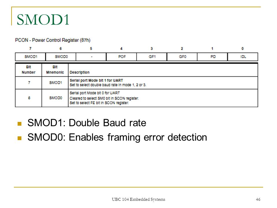 UBC 104 Embedded Systems 46 SMOD1 SMOD1: Double Baud rate SMOD0: Enables framing error detection