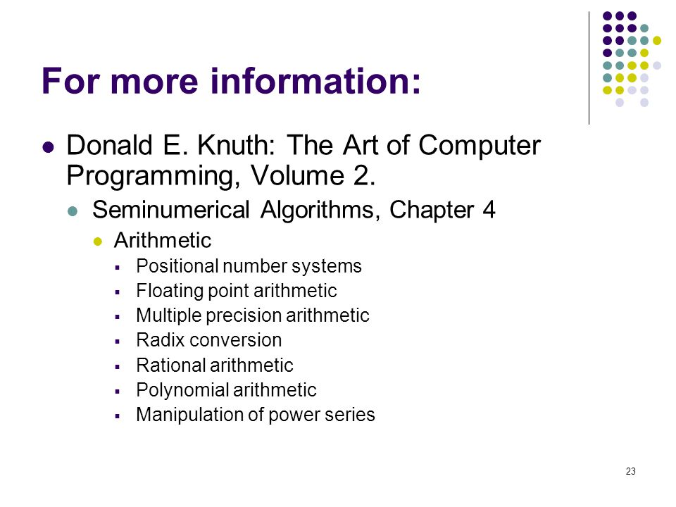 23 For more information: Donald E. Knuth: The Art of Computer Programming, Volume 2. Seminumerical Algorithms, Chapter 4 Arithmetic  Positional numbe
