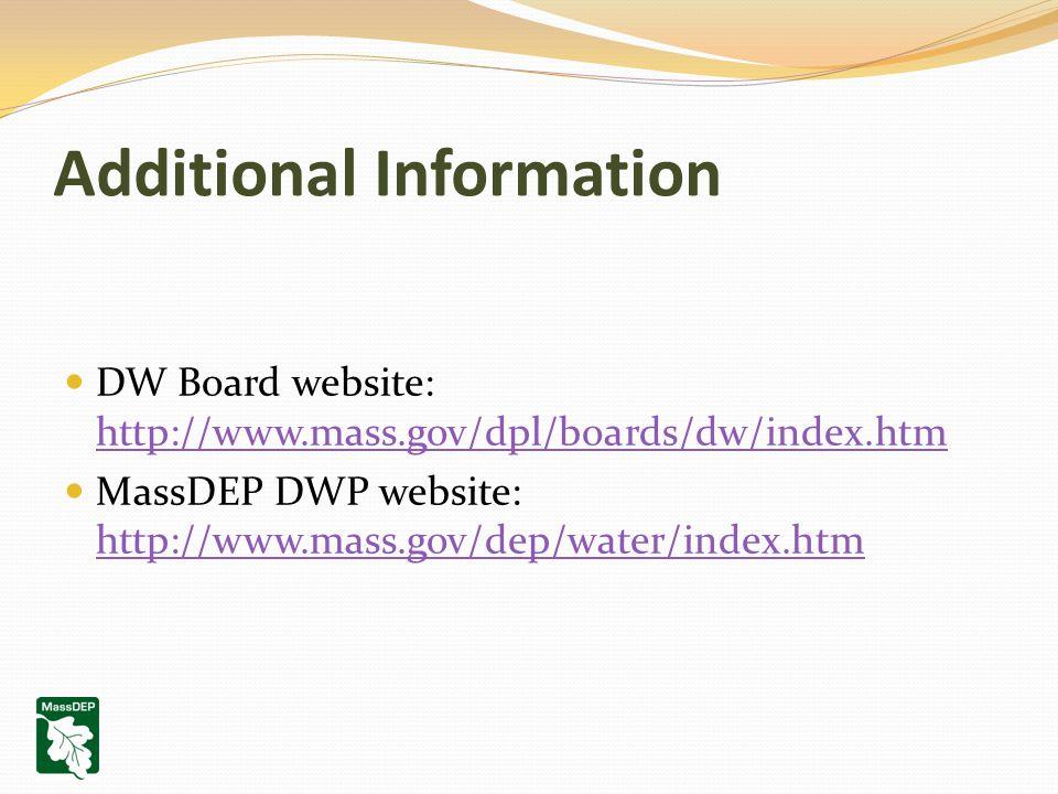 DW Board website: http://www.mass.gov/dpl/boards/dw/index.htm http://www.mass.gov/dpl/boards/dw/index.htm MassDEP DWP website: http://www.mass.gov/dep/water/index.htm http://www.mass.gov/dep/water/index.htm Additional Information