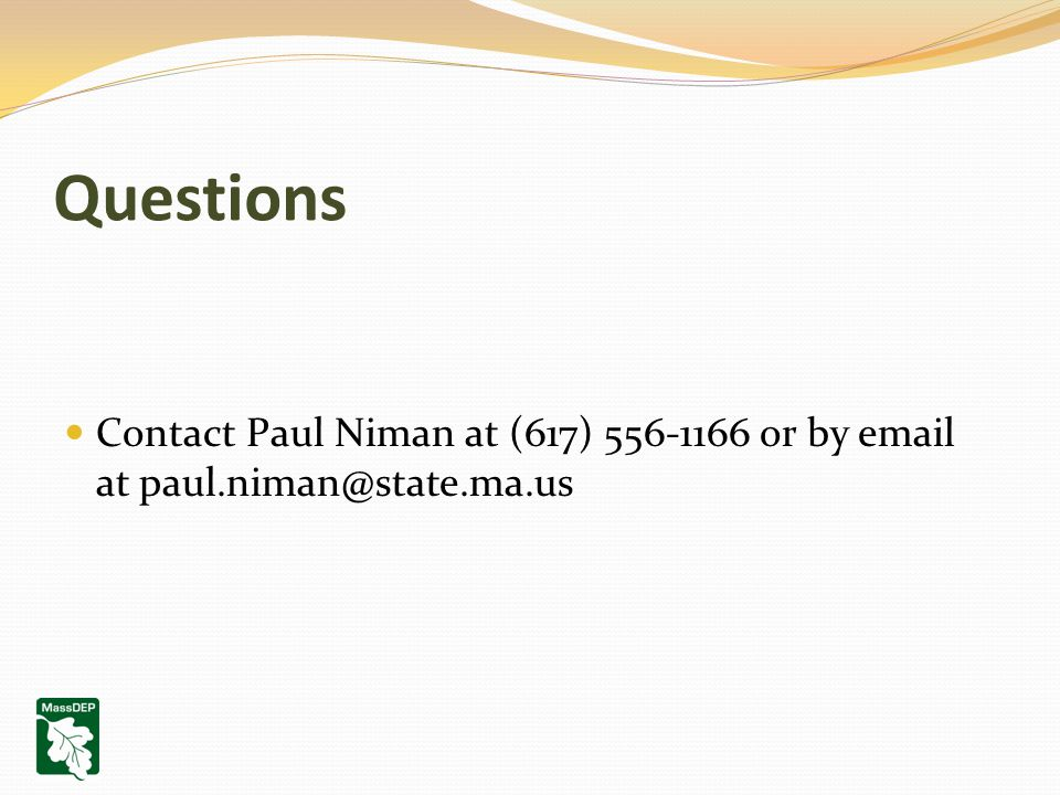 Questions Contact Paul Niman at (617) 556-1166 or by email at paul.niman@state.ma.us