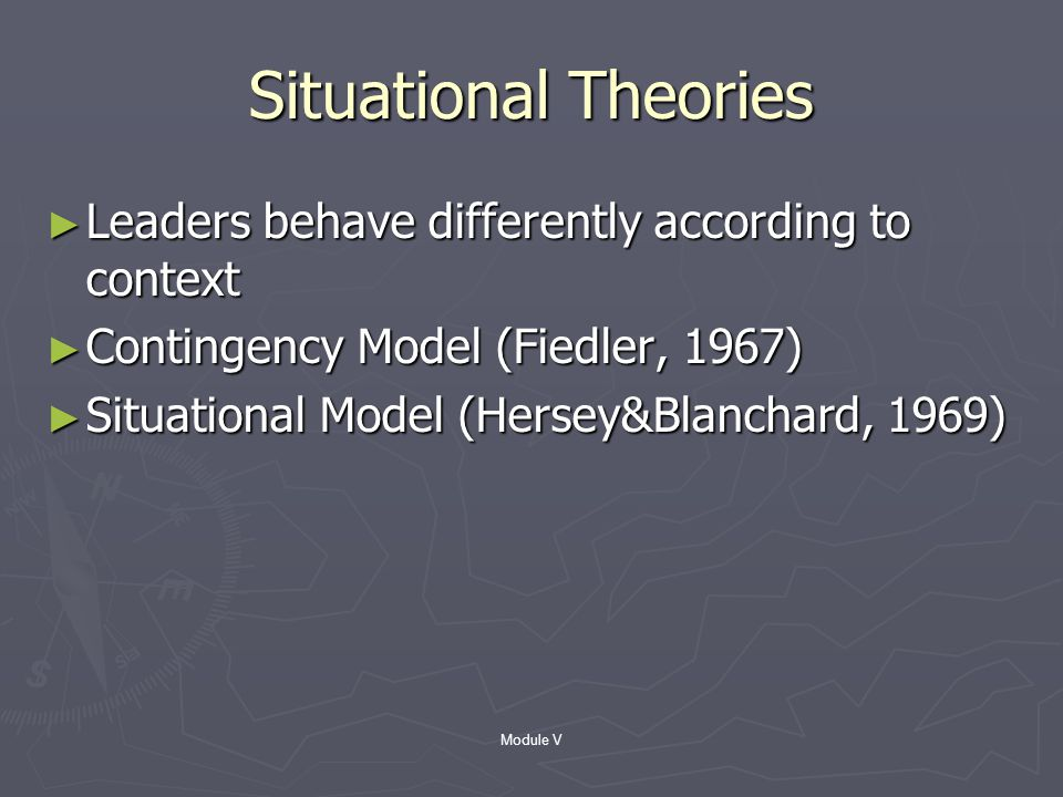 Module V Behavioral Theories ► Style approach of leaders ► Behavior and relationships ► McGregor's Theory X and Theory Y