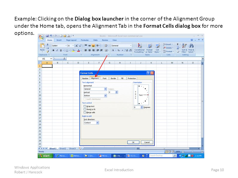 Excel Introduction Page 10 Example: Clicking on the Dialog box launcher in the corner of the Alignment Group under the Home tab, opens the Alignment Tab in the Format Cells dialog box for more options.