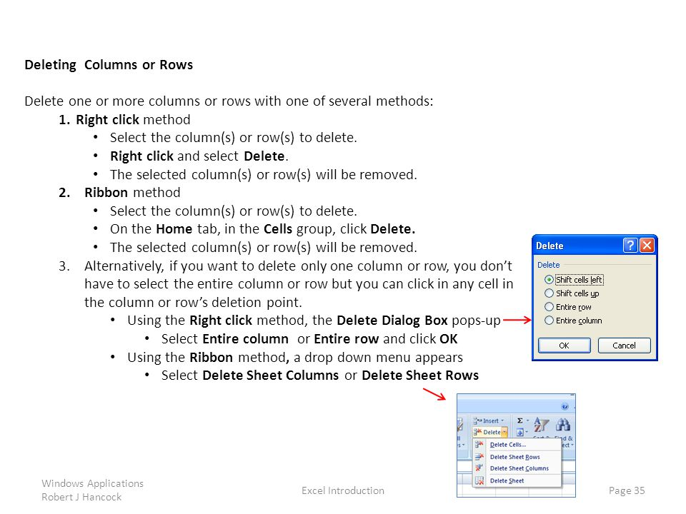 Deleting Columns or Rows Delete one or more columns or rows with one of several methods: 1.Right click method Select the column(s) or row(s) to delete.