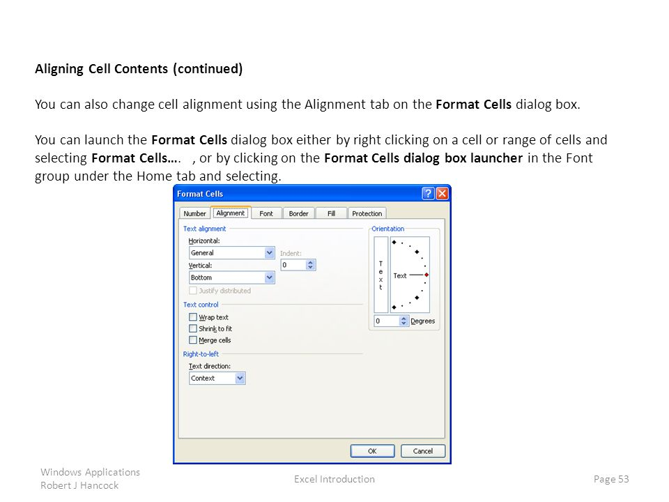 Excel Introduction Page 53 Aligning Cell Contents (continued) You can also change cell alignment using the Alignment tab on the Format Cells dialog box.