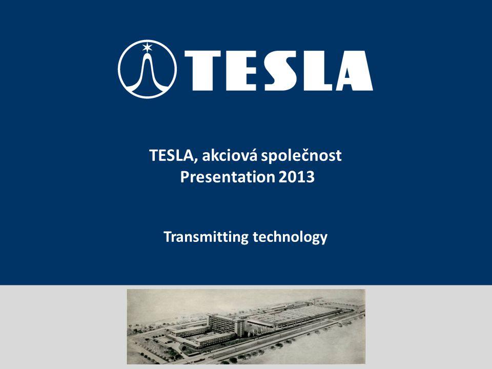 Prezentace portfolia TESLA, akciová společnost TESLA, akciová společnost Presentation 2013 Transmitting technology