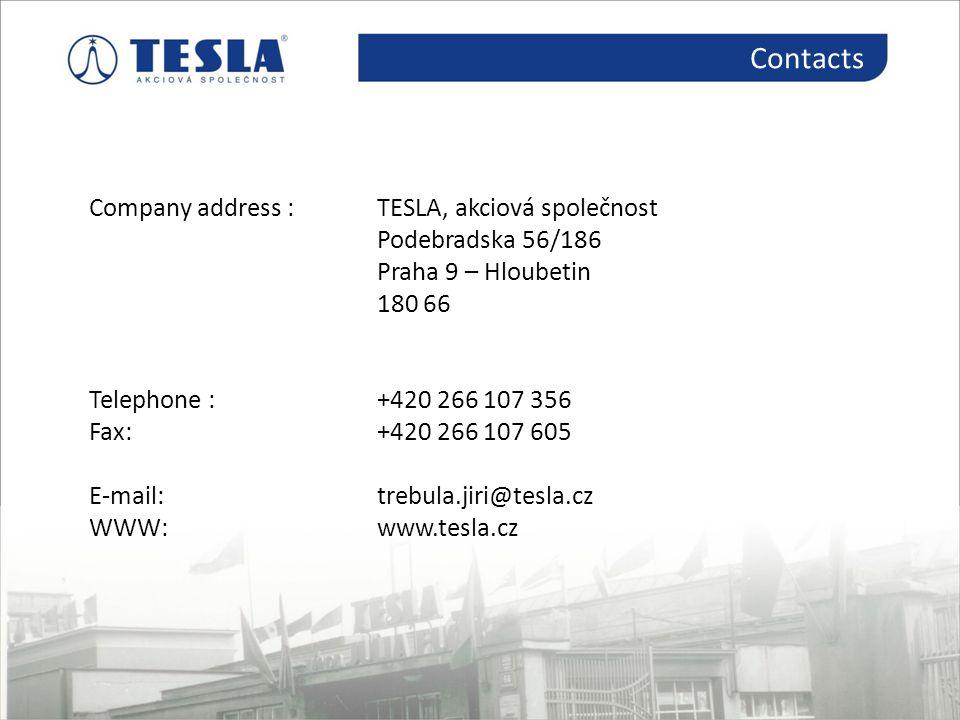Kontakty Contacts Company address : TESLA, akciová společnost Podebradska 56/186 Praha 9 – Hloubetin 180 66 Telephone :+420 266 107 356 Fax:+420 266 1