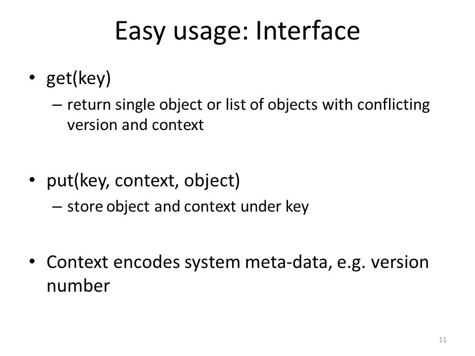 Easy usage: Interface get(key) – return single object or list of objects with conflicting version and context put(key, context, object) – store object