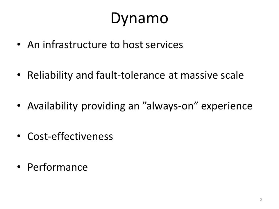Dynamo An infrastructure to host services Reliability and fault-tolerance at massive scale Availability providing an always-on experience Cost-effectiveness Performance 2