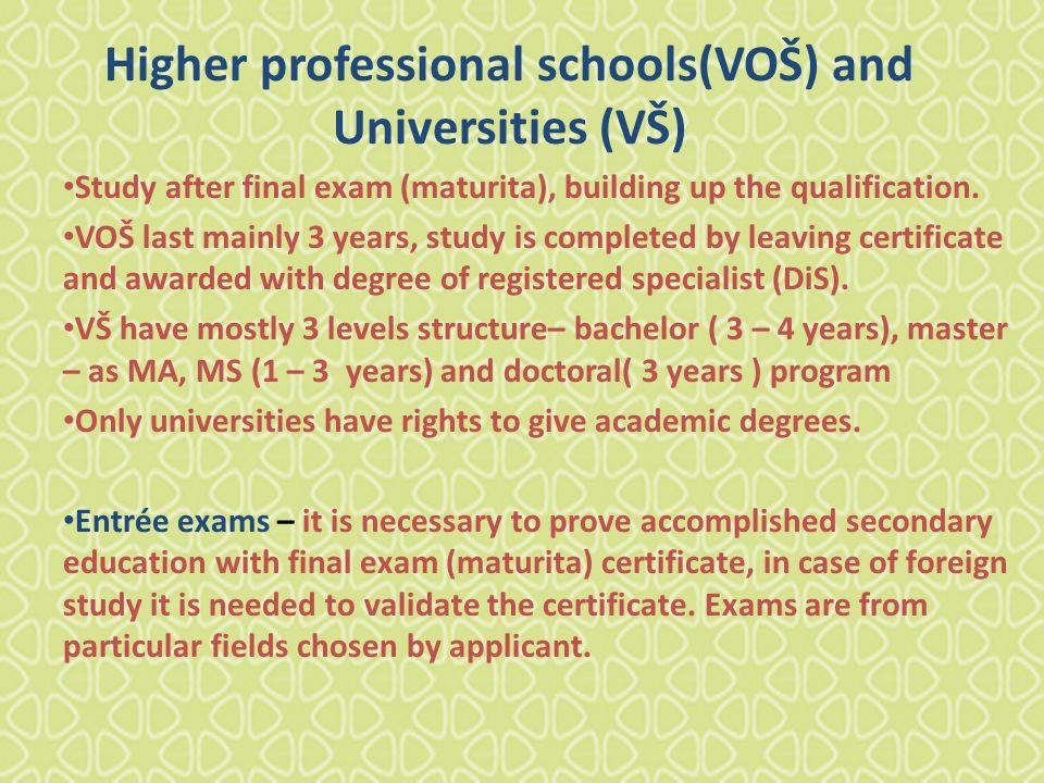 Higher professional schools(VOŠ) and Universities (VŠ) Study after final exam (maturita), building up the qualification.