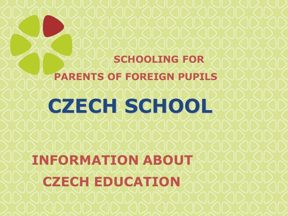 SCHOOLING FOR PARENTS OF FOREIGN PUPILS CZECH SCHOOL INFORMATION ABOUT CZECH EDUCATION