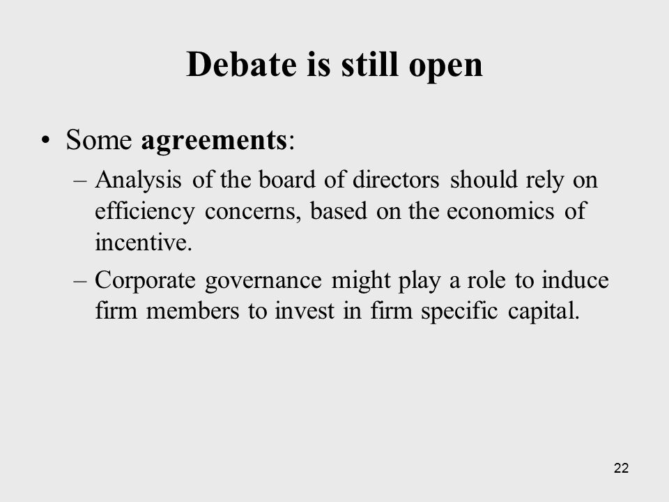22 Debate is still open Some agreements: –Analysis of the board of directors should rely on efficiency concerns, based on the economics of incentive.