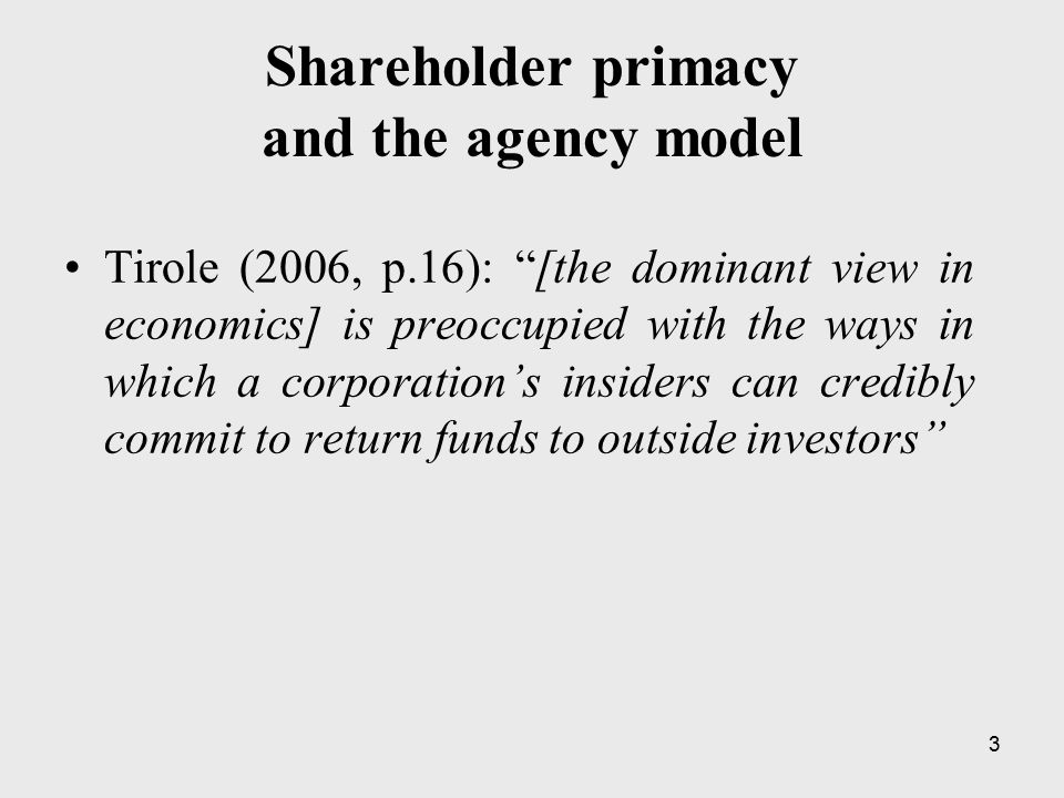 4 Shareholder primacy and the agency model Companies should be run in the sole interests of shareholders CEOs are hired by shareholders, and should serve their interest.